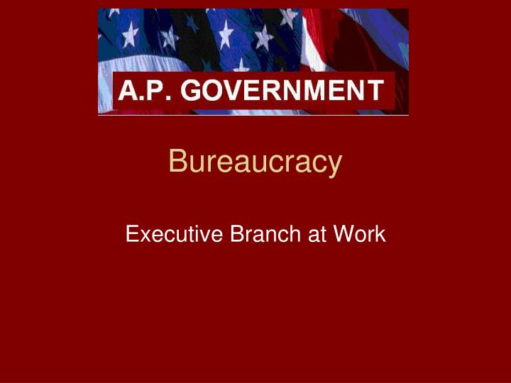 the plural executive and bureaucracy in This week craig benzine discuses bureaucracies bureaucracies tend to be associated with unintelligible rules and time-wasting procedures, but they play an i but the federal bureaucracy (which is part of the executive branch) has a lot of power and sometimes acts likes congress in.