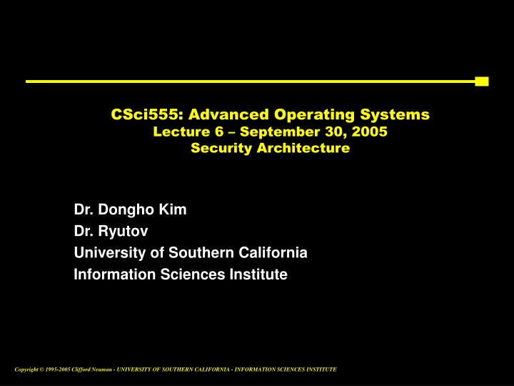 csci555 advanced operating systems lecture 6 september 30 2005 security architecture