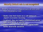 maturity default rule is not recognized