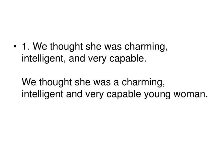 1. We thought she was charming, intelligent, and very capable.
