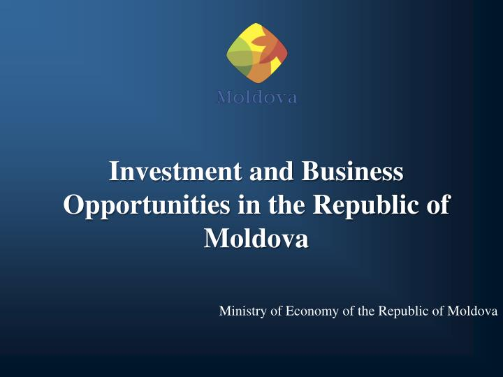 investment and business opportunities in the republic of moldova n.