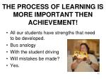 the process of learning is more important then achievement