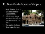r describe the homes of the poor