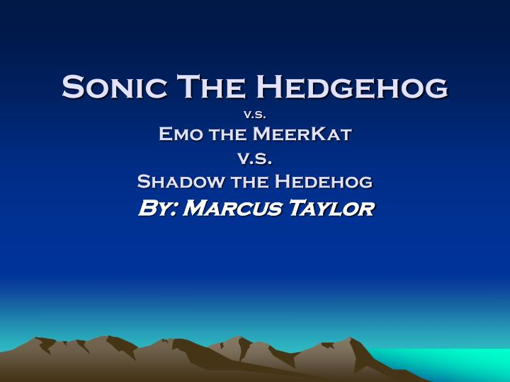 PPT - Sonic The Hedgehog v s  Emo the MeerKat v s  Shadow
