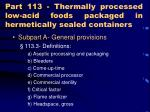 part 113 thermally processed low acid foods packaged in hermetically sealed containers