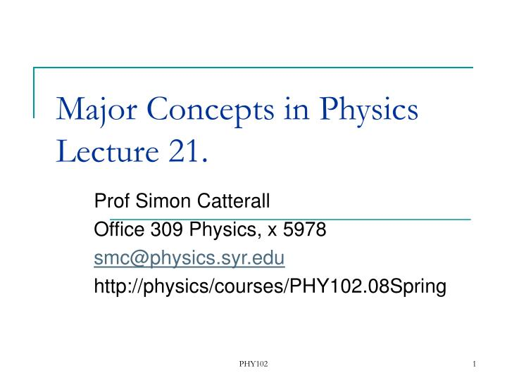 Major concepts in physics lecture 21