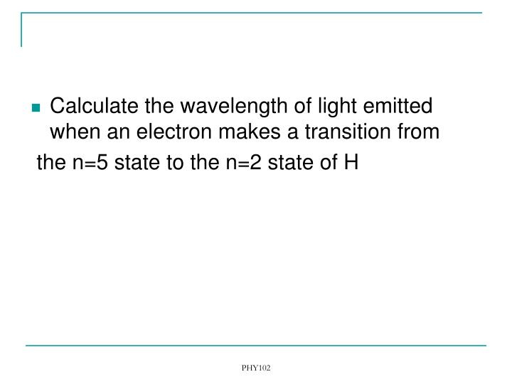 Calculate the wavelength of light emitted when an electron makes a transition from