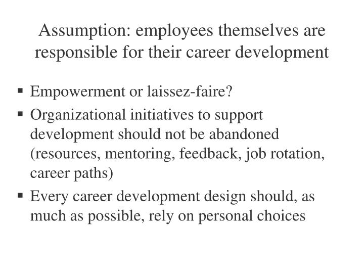 Assumption: employees themselves are responsible for their career development