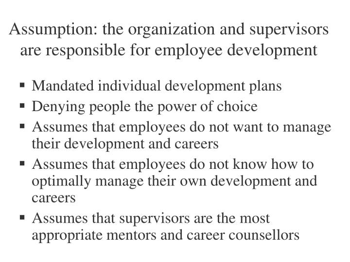 Assumption: the organization and supervisors are responsible for employee development