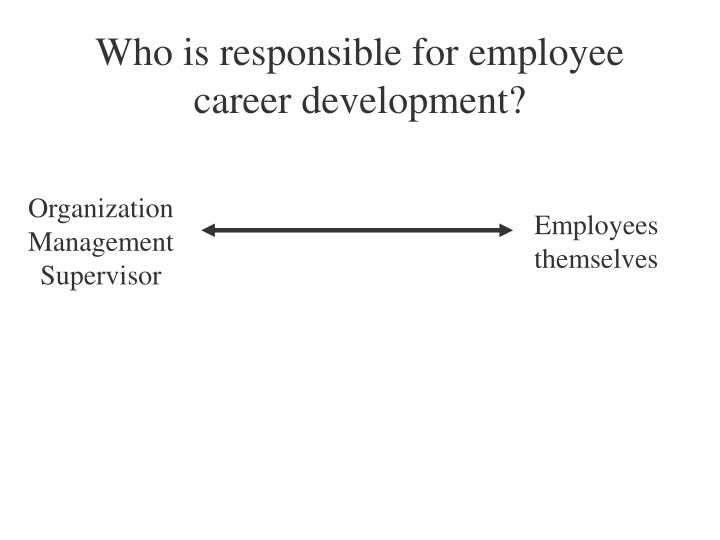 Who is responsible for employee career development