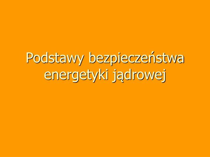 Podstawy bezpiecze stwa energetyki j drowej