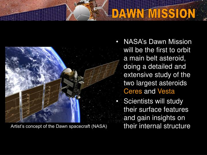 NASA's Dawn Mission will be the first to orbit a main belt asteroid, doing a detailed and extensiv...