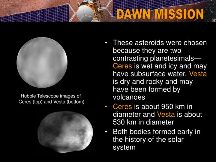 These asteroids were chosen because they are two contrasting planetesimals—