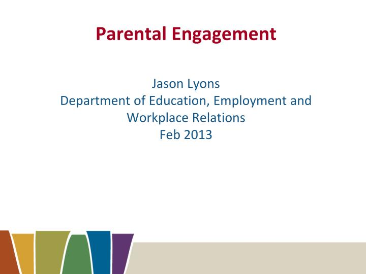 parental engagement jason lyons department of education employment and workplace relations feb 2013 n.