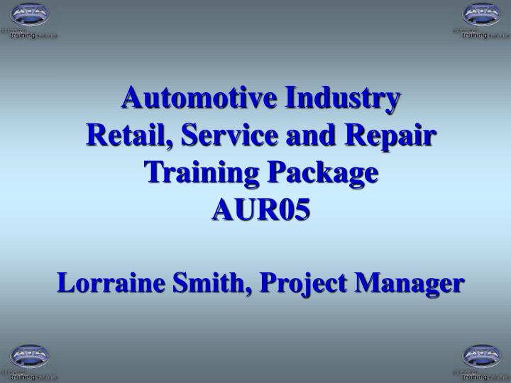 automotive industry retail service and repair training package aur05 lorraine smith project manager n.