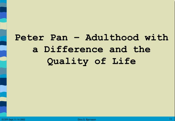 Peter Pan – Adulthood with a Difference and the Quality of Life