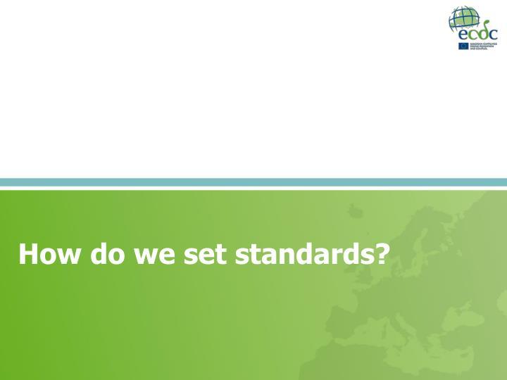 How do we set standards?