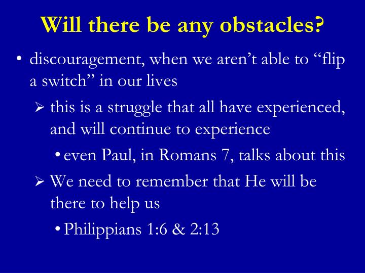 Will there be any obstacles?