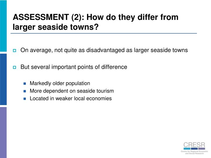ASSESSMENT (2): How do they differ from larger seaside towns?