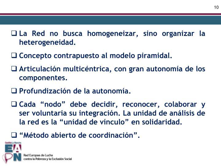 La Red no busca homogeneizar, sino organizar la heterogeneidad.