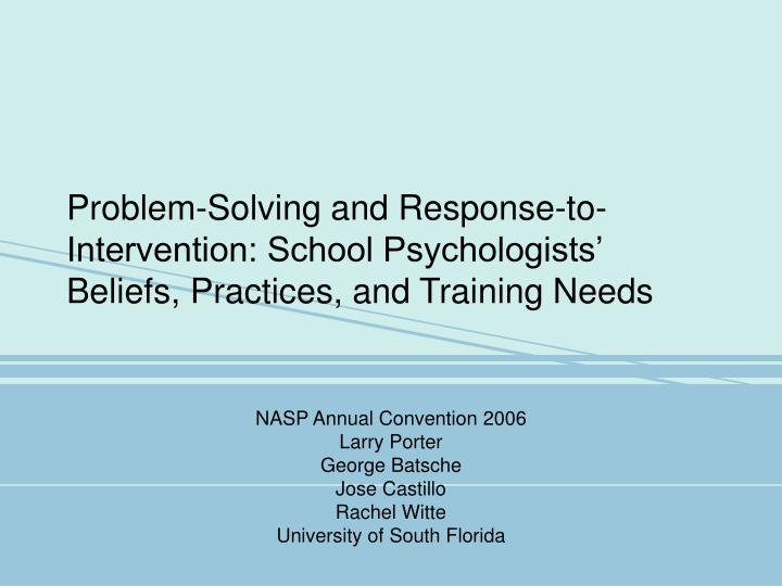 Ppt nasp annual convention 2006 larry porter george batsche jose problem solving and response to intervention school psychologists beliefs practices and training needs nasp annual convention 2006 malvernweather Image collections