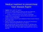medical treatment to prevent treat heart disease aspirin