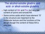 the alcohol soluble gliadins and acid or alkali soluble glutelins