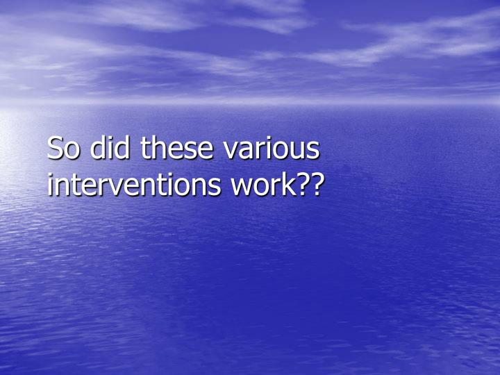 So did these various interventions work??