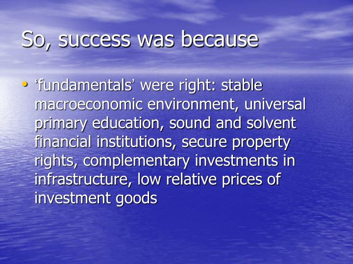 So, success was because