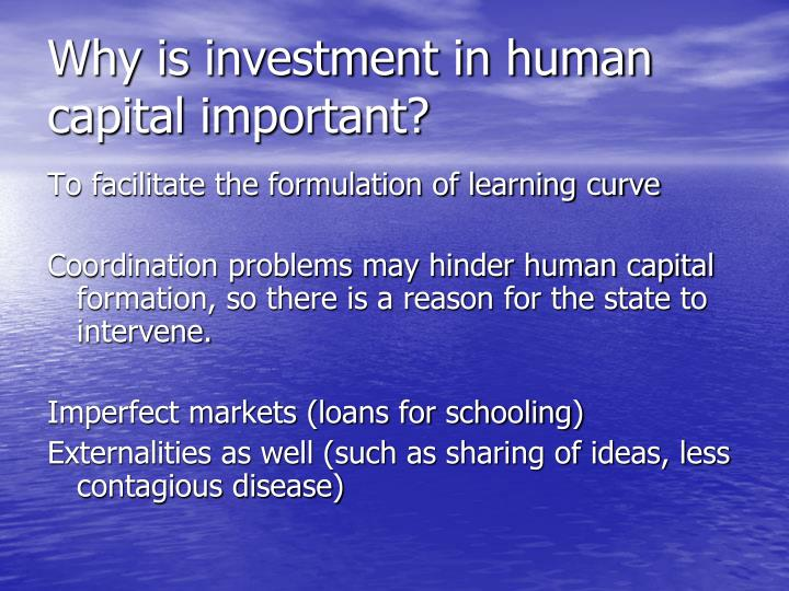 Why is investment in human capital important?