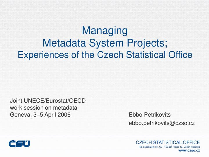 managing metadata system projects experiences of the czech statistical office n.
