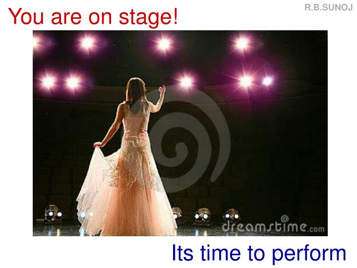 You are on stage!