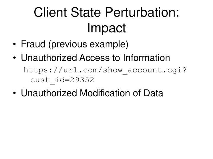 Client State Perturbation: Impact