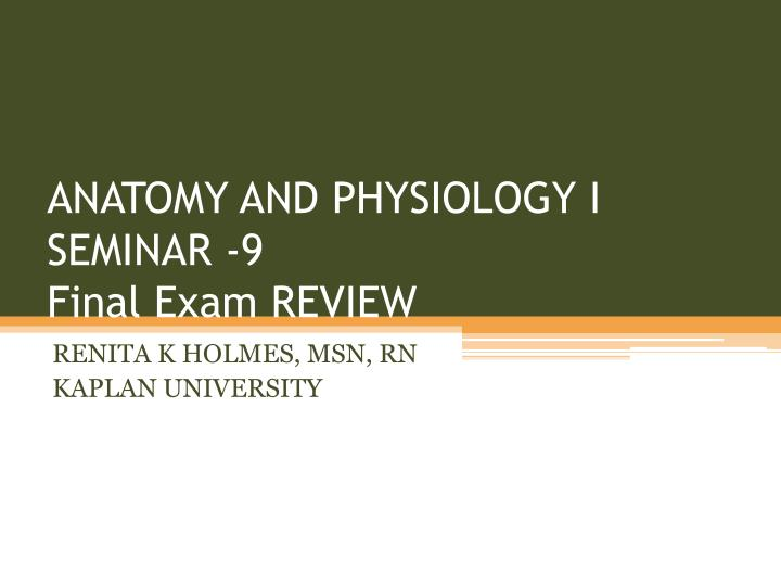 anatomy and physiology i seminar 9 final exam review n.