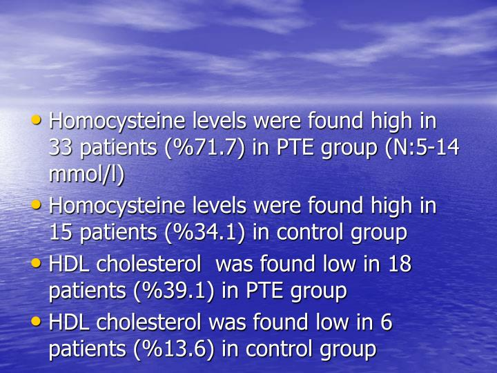 Homocysteine levels were found high in 33 patients (%71.7) in PTE group (N:5-14 mmol/l)