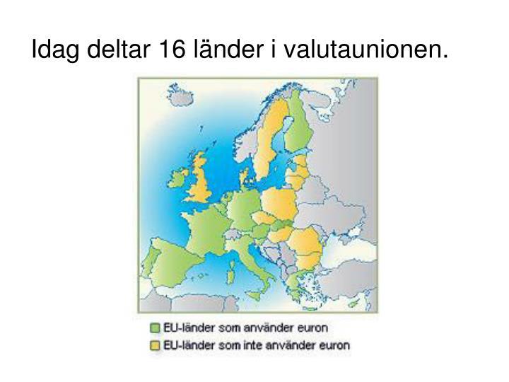 Idag deltar 16 länder i valutaunionen.