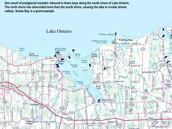 One result of postglacial isostatic rebound is these bays along the south shore of Lake Ontario. The north shore has rebounded more than the south shore, causing the lake to invade stream valleys.