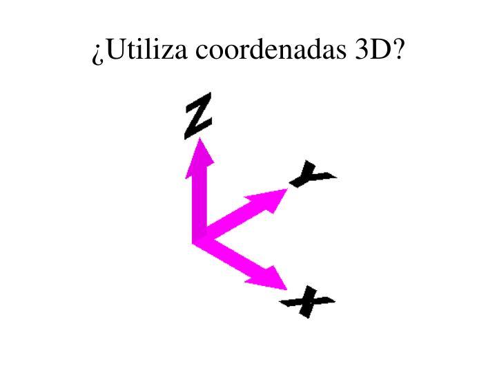 ¿Utiliza coordenadas 3D?