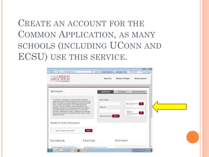 Create an account for the Common Application, as many schools (including UConn and ECSU) use this service.
