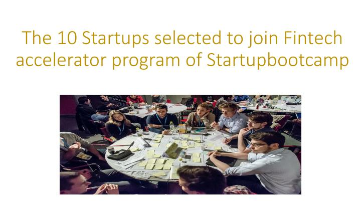 the 10 startups selected to join fintech accelerator program of startupbootcamp n.