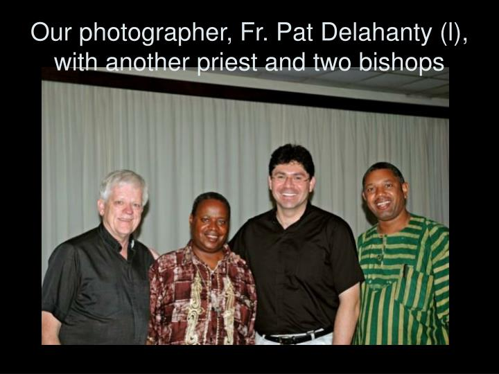 Our photographer fr pat delahanty l with another priest and two bishops