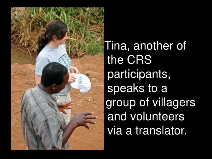 Tina, another of    the CRS     participants,    speaks to a          group of villagers    and volunteers    via a translator.