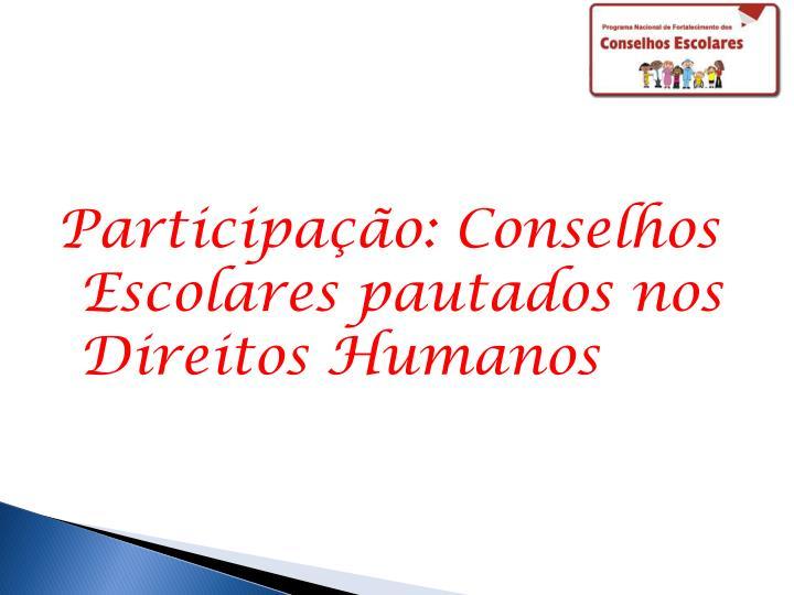 Participação: Conselhos Escolares pautados nos Direitos Humanos