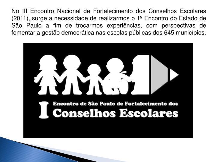 No III Encontro Nacional de Fortalecimento dos Conselhos Escolares (2011), surge a necessidade de re...