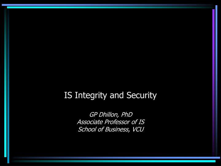 is integrity and security gp dhillon phd associate professor of is school of business vcu n.
