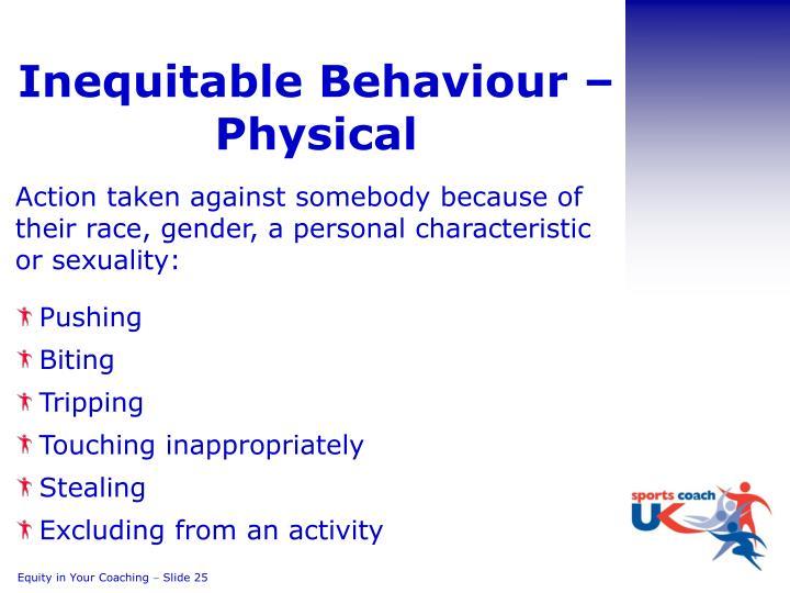 Inequitable Behaviour – Physical