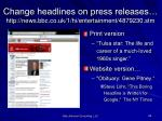 change headlines on press releases http news bbc co uk 1 hi entertainment 4879230 stm