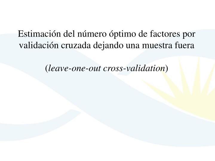Estimación del número óptimo de factores por validación cruzada dejando una muestra fuera