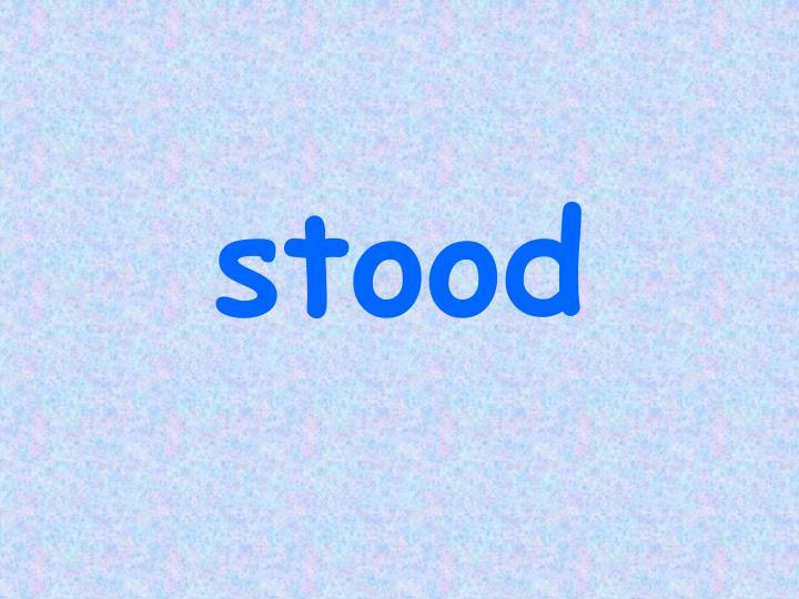 stood