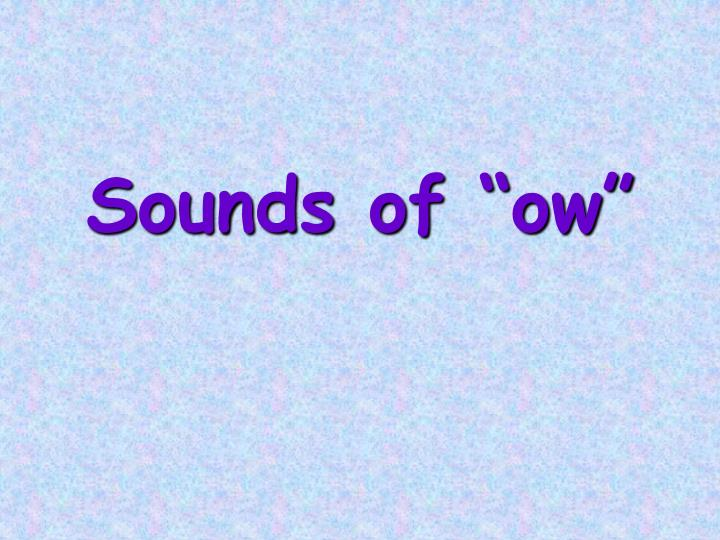 """Sounds of """"ow"""""""